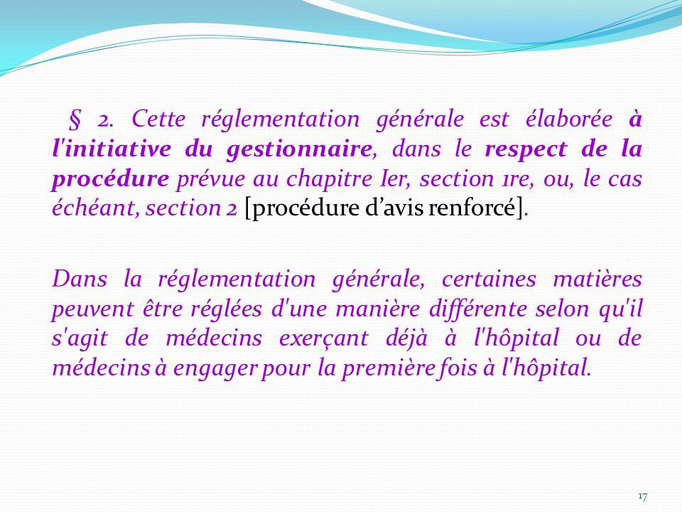 § 2. Cette réglementation générale est élaborée à l initiative du gestionnaire, dans le respect de la procédure prévue au chapitre Ier, section 1re, ou, le cas échéant, section 2 [procédure d'avis renforcé].